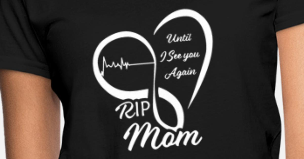 Rip Mom Shirt Women S T Shirt Spreadshirt
