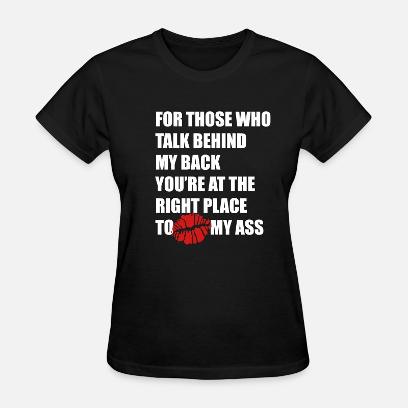 Speak T-Shirts - For those who talk behind my back Kiss my ass - Women's T-Shirt black