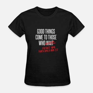 Good Things Come To Those Who Wait Good Things Come To Those Who Wait - Women's T-Shirt