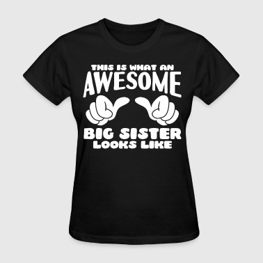 This is what an Awesome Big Sister looks like - Women's T-Shirt