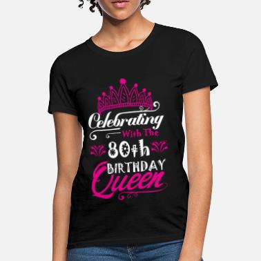 41d3eeca Funny 80th Birthday Celebrating With the 80th Birthday Queen - Women's T