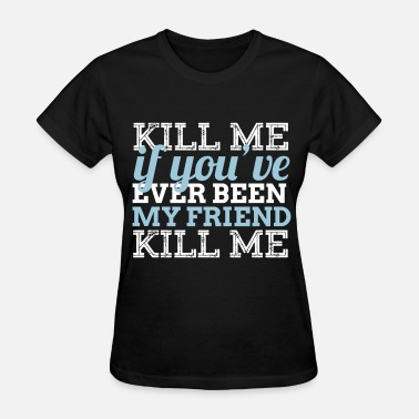 The Maze Runner Kill Me - The maze runner - Women's T-Shirt