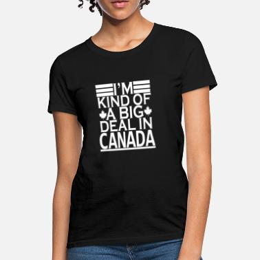 Deal I'm Kind Of A Big Deal In Canada - Women's T-Shirt