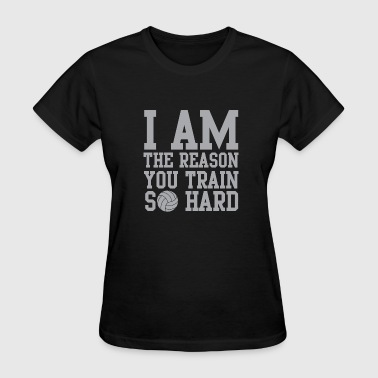 Porn Ball Sport Volleyball - I am the reason you train so hard - Women's T-Shirt