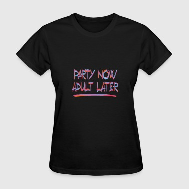 Bbq Adult PARTY NOW ADULT LATER 2 - Women's T-Shirt