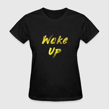 Wake Up Be Awesome Wake Up - Women's T-Shirt