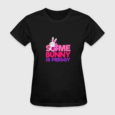 Preggie Pregnant Some Bunny Preggy 4000x4000 - Women's T-Shirt