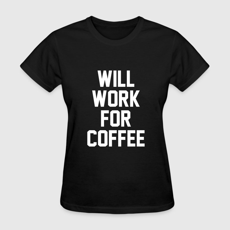 Will work for coffee - Women's T-Shirt