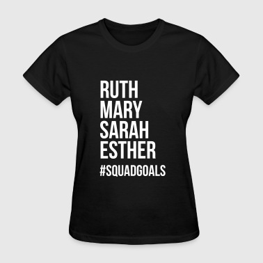 Ruth mary sarah esther #squadgoals - Women's T-Shirt