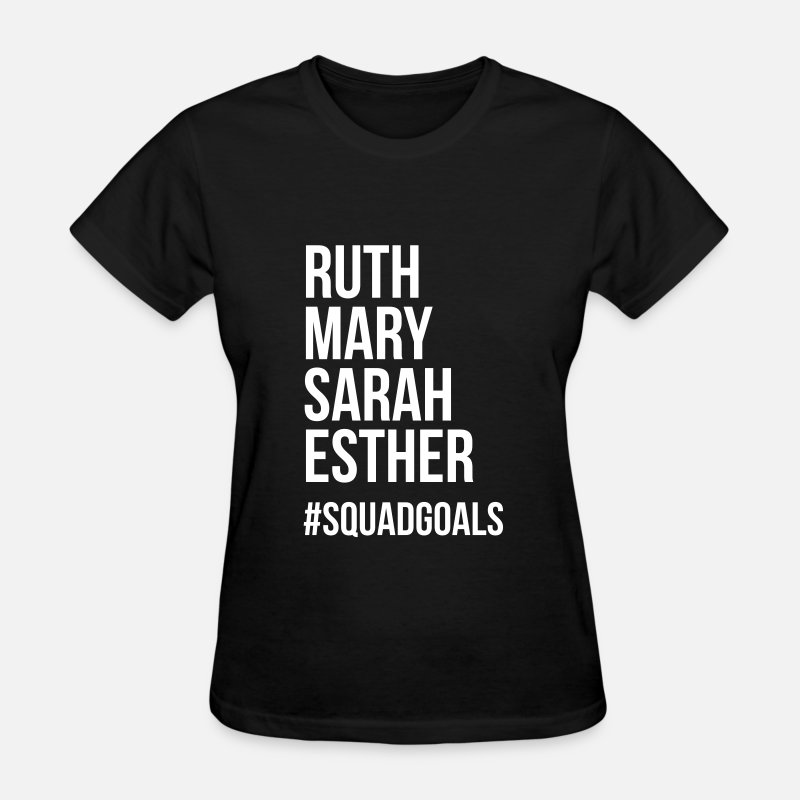 Squad T-Shirts - Ruth mary sarah esther #squadgoals - Women's T-Shirt black