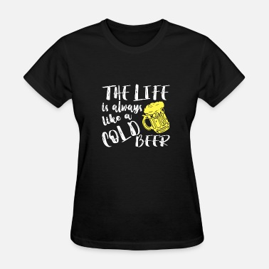 Sex Dirndl The Life Like Cold Beer - Women's T-Shirt