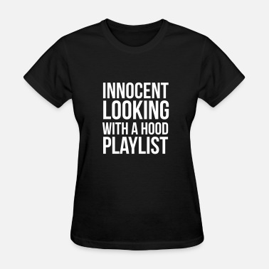 Hood Playlist Innocent looking with a hood playlist - Women's T-Shirt