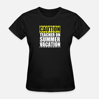 Teacher Summer Caution Teacher On Summer Vacation - Women's T-Shirt