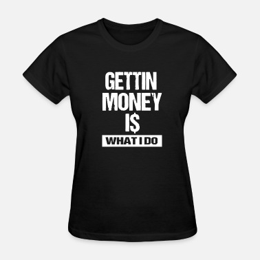 Gettin It gettin money - Women's T-Shirt