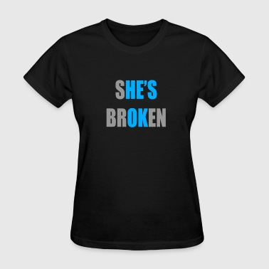 He For She Shes Broken Hes OK - Women's T-Shirt