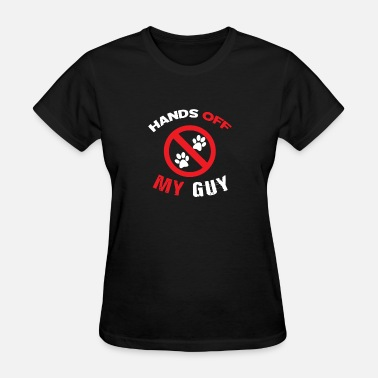 Hands Off My Guy Hands Off My Guy - Women's T-Shirt