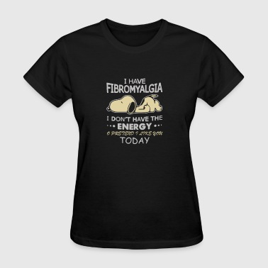 New Design I have fibromyalgia I don't have - Women's T-Shirt