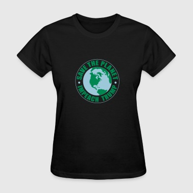 save the planet impeach trump - Women's T-Shirt
