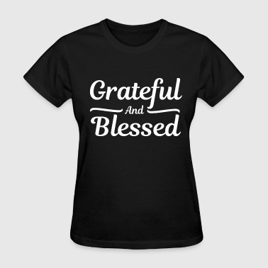 Grateful and Blessed - Thankful Thanksgiving - Women's T-Shirt