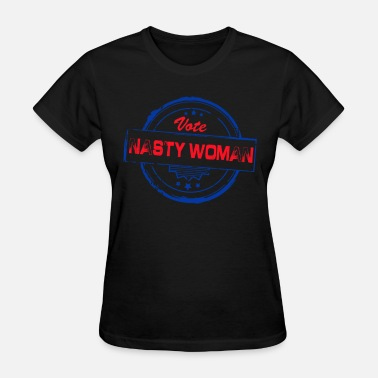 Girl Power Vote Vote Nasty Woman - Women's T-Shirt