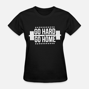 Conquer-bodybuilding Go Hard or Go Home Bodybuilding Gym Top Clothing T - Women's T-Shirt