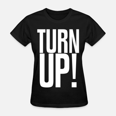 Turn Up TURN UP! - Women's T-Shirt