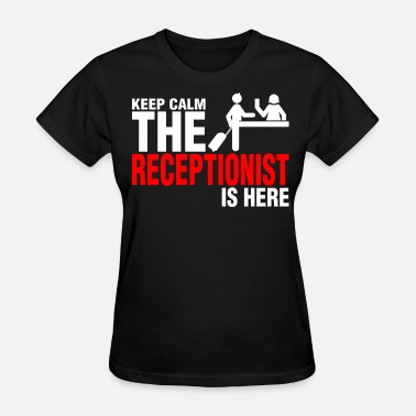 Medical Receptionist Keep Calm The Receptionist Is Here - Women's T-Shirt
