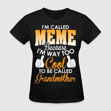 Im Called Meme cuz To Col To Be Called Grandmother - Women's T-Shirt
