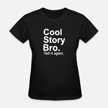 Cool Story Bro Tell It Again Cool Story Bro, tell it again - Women's T-Shirt