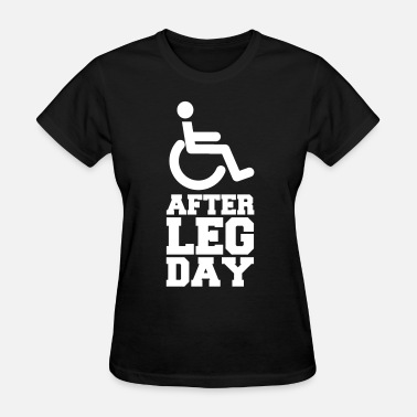 After Leg Day After Leg Day (Gym/Bodybuilding) - Women's T-Shirt