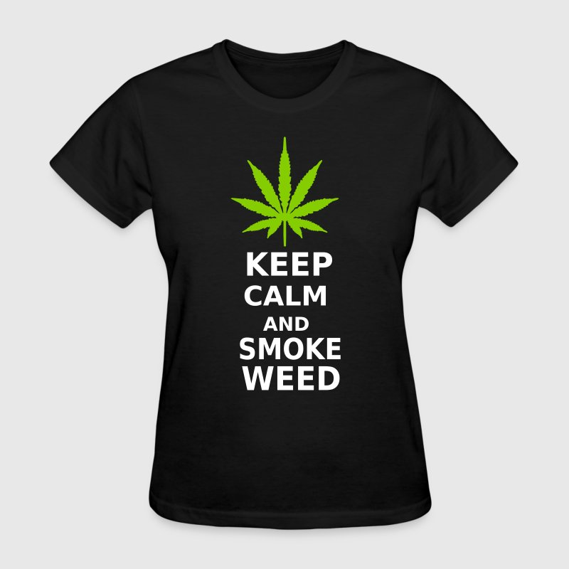 Keep Calm T-Shirt - Funny Weed T-Shirt - Marijuana - Women's T-Shirt
