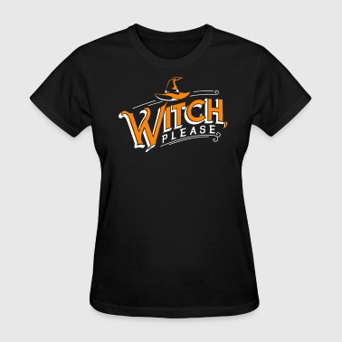 Witch, please - Women's T-Shirt