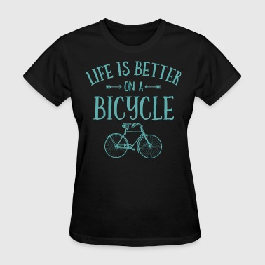 Bicycle Life's Better On A Bicycle - Women's T-Shirt