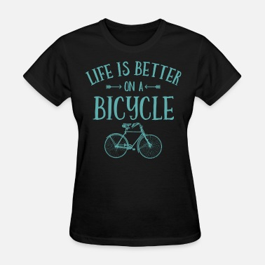 Cycling Life's Better On A Bicycle - Women's T-Shirt