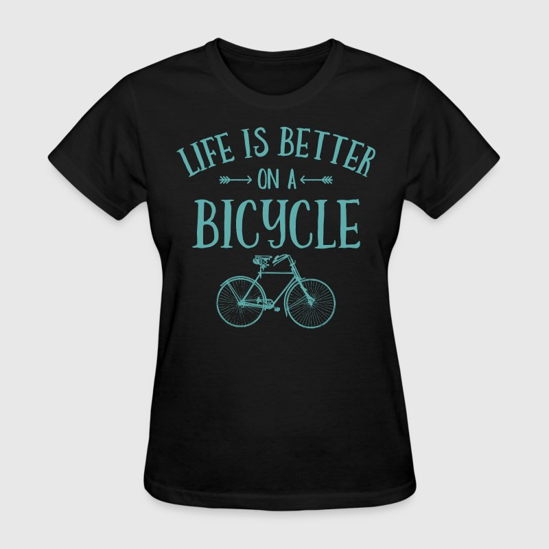 Life's Better On A Bicycle - Women's T-Shirt