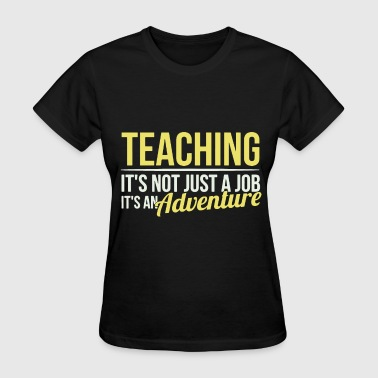 Fucking Teaching teaching it s not just a job it s an adventure che - Women's T-Shirt