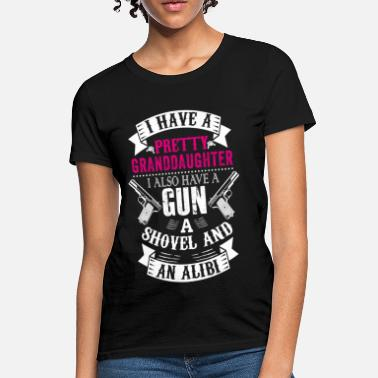 Shovel I Have A Pretty Granddaughter Gun A Shovel And An - Women's T-Shirt