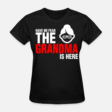 Fear Grandma Have No Fear The Grandma Is Here - Women's T-Shirt