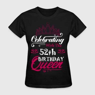 Queen Birthday Celebrating With The 52th Birthday Queen - Women's T-Shirt