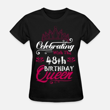 48th Age Birthday Celebrating With The 48th Birthday Queen - Women's T-Shirt