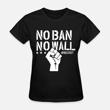 Polity No Ban No Wall Resist we are the resistance politi - Women's T-Shirt