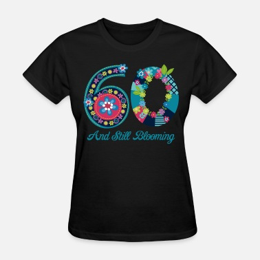 60th Birthday Sayings Blooming 60th Birthday - Women's T-Shirt