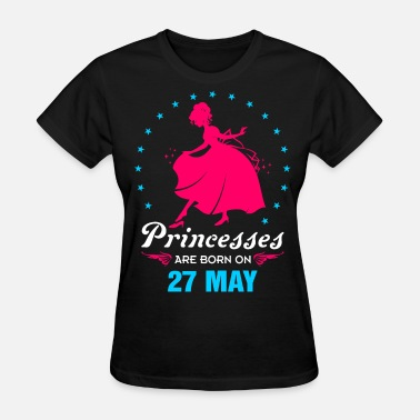 Born On 27 May Priencess are Born on 27 May - Women's T-Shirt
