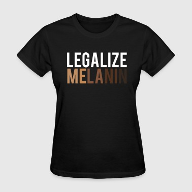 Melanin Legal Legalize Melanin  - Women's T-Shirt