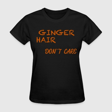 GINGER HAIR DON'T CARE - Women's T-Shirt