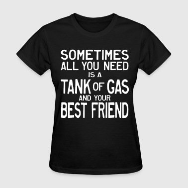 Tank Road Tank of Gas and a Friend - Women's T-Shirt