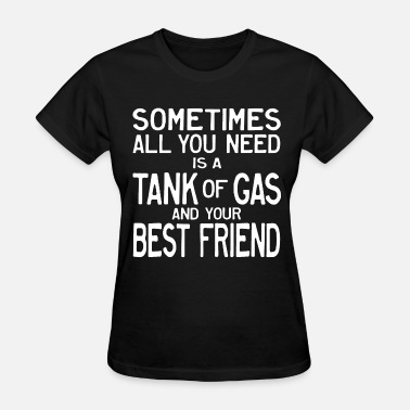 Dollars Tank of Gas and a Friend - Women's T-Shirt