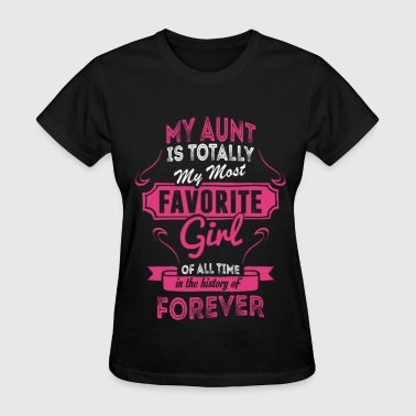 Uncle Aunt My aunt - My most favorite girl of all time - Women's T-Shirt