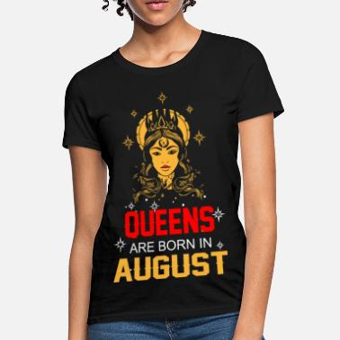 b67bd1b3 Born In August Queens are Born in August - Women's T-. Women's T-Shirt