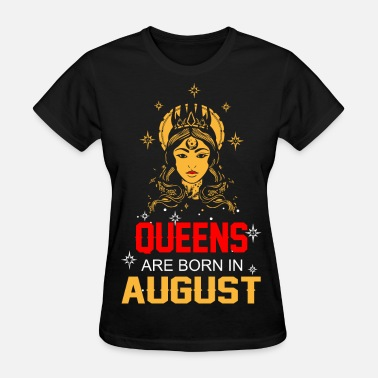 Born In August Queens are Born in August - Women's T-Shirt